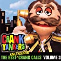The Best Uncensored Crank Calls, Volume 3  by Crank Yankers, Kevin Nealon, Sarah Silverman, Jimmy Kimmel Narrated by Kevin Nealon, Sarah Silverman, Jimmy Kimmel, Adam Carolla, Wanda Sykes