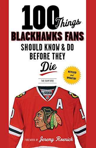 100 Things Blackhawks Fans Should Know & Do Before They Die (100 Things... Fans Should Know)