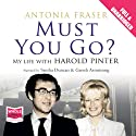 Must You Go? Audiobook by Antonia Fraser Narrated by Sandra Duncan, Gareth Armstrong