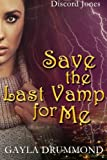Save the Last Vamp for Me: A Discord Jones Novel (Volume 3)
