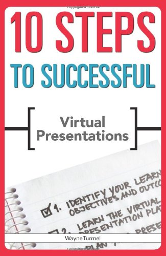10 Steps to Successful Virtual Presentations (ASTD 10...