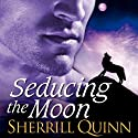 Seducing the Moon Audiobook by Sherrill Quinn Narrated by Casey Holloway