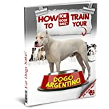 How to Train your Dogo Argentino