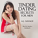 Tinder Dating Secrets for Men: How to Get Sex, Love, and More on the Best Dating Websites and Apps | A.J. Savage