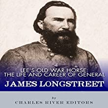 Lee's Old War Horse: The Life and Career of General James Longstreet Audiobook by  Charles River Editors Narrated by Dan Gallagher