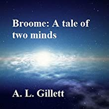 Broome: A Tale of Two Minds. (       UNABRIDGED) by A. L. Gillett Narrated by Alan Weyman