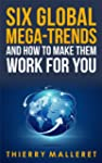 Six Global Mega-Trends and How To Mak...