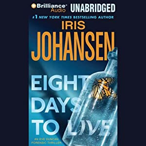 Eight Days to Live: An Eve Duncan Forensics Thriller #10 | [Iris Johansen]