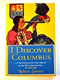 I Discover Columbus: A True Chronicle of the Great Admiral & His Finding of the New World (0316517607) by Lawson, Robert
