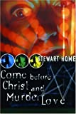 Stewart Home Come Before Christ and Murder Love (High Risk)