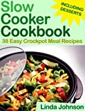 Slow Cooker Cookbook - 38 Easy Crockpot Meal Recipes