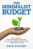 The Minimalist Budget: How to Set up a Minimalist Budget and Control your Personal Finances to Start Living a Wealthier Life Today. (Minimalism, Minimalist, Minimalist Budget)