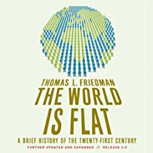 The World Is Flat: Further Updated and Expanded (       UNABRIDGED) by Thomas L. Friedman Narrated by Oliver Wyman