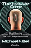img - for The Invisible Crime: Illegal Microchip Implants and Microwave Technology and Their Use Against Humanity book / textbook / text book