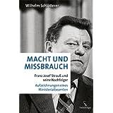 Macht und Missbrauch: Franz Josef Strauß und seine Nachfolger. Aufzeichnungen eines Ministerialbeamten