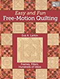 Eva Larkin Easy and Fun Free-Motion Quilting: Frames, Fillers, Hundreds of Ideas (That Patchwork Place)