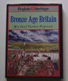 English Heritage Book of Bronze Age Britain (0713468017) by Pearson, Michael Parker