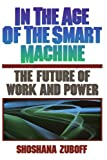 Book cover for In The Age Of The Smart Machine: The Future Of Work And Power