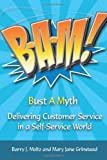 img - for B-A-M! Bust A Myth: Delivering Customer Service in a Self-Service World book / textbook / text book