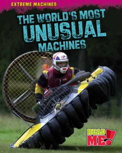 The World's Most Unusual Machines (Extreme Machines)