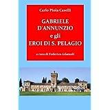 Gabriele d'Annunzio e gli Eroi di San Pelagio (per il 150°anniversario della nascita ed il 75° della morte del...