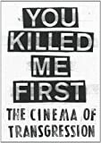 You Killed Me First: The Cinema of Transgression (3863351576) by McCormick, Carlo