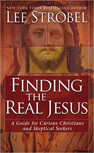 Finding the Real Jesus: A Guide for Curious Christians and Skeptical Seekers