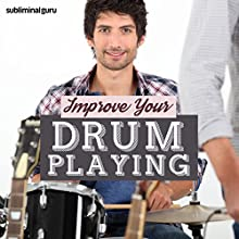 Improve Your Drum Playing: Become a Dazzling Drummer with Subliminal Messages Discours Auteur(s) :  Subliminal Guru Narrateur(s) :  Subliminal Guru