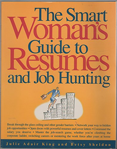 Smart Woman's Guide to Resumes and Job Hunting, King, Julie Adair; Sheldon, Betsy