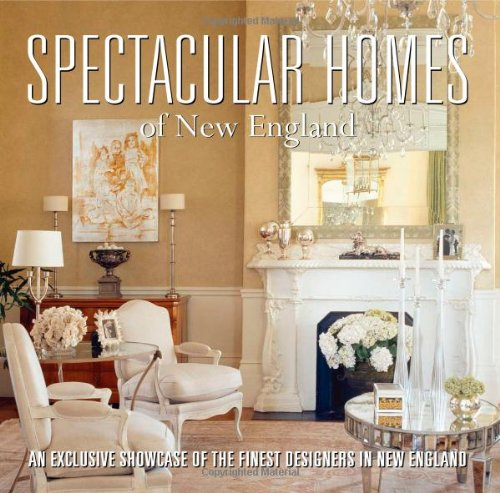 Spectacular Homes of New England: An Exclusive Showcase of the Finest Designers in New England
