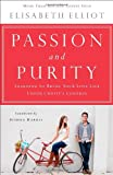 Passion and Purity: Learning to Bring Your Love Life Under Christ's Control (0800723139) by Elliot, Elisabeth