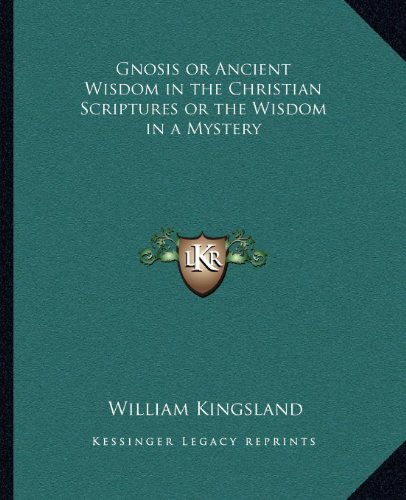 Gnosis or Ancient Wisdom in the Christian Scriptures or the Wisdom in a Mystery