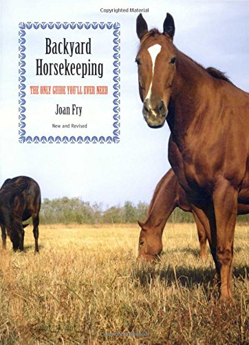 Backyard Horsekeeping: The Only Guide You'll Ever Need