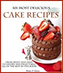 101 Most Delicious Cake Recipes: From...