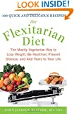 The Flexitarian Diet: The Mostly Vegetarian Way to Lose Weight, Be Healthier, Prevent Disease, and Add Years to Your Life