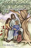 img - for Let The Children Come Unto Me: Raising Children in the Catholic Faith book / textbook / text book