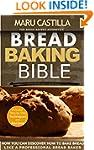 Bread Baking Bible: For Bread Bakers...