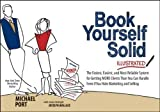 img - for Book Yourself Solid Illustrated: The Fastest, Easiest, and Most Reliable System for Getting More Clients Than You Can Handle Even if You Hate Marketing and Selling 1st (first) Edition by Port, Michael published by Wiley (2013) Paperback book / textbook / text book