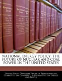 img - for NATIONAL ENERGY POLICY: THE FUTURE OF NUCLEAR AND COAL POWER IN THE UNITED STATES book / textbook / text book