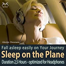 Sleep on the Plane and on Travels: Fall asleep easily on Your Journey (       UNABRIDGED) by Franziska Diesmann, Torsten Abrolat Narrated by Colin Griffiths-Brown