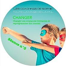 Changer - Remplacer ses croyances limitantes et reprogrammer son histoire: Coaching en PNL (Séance 3) | Livre audio Auteur(s) : Sophie Magenta Narrateur(s) : Sophie Magenta