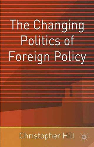 The Changing Politics of Foreign Policy, by Christopher Hill