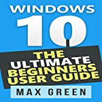 Windows 10: The Ultimate Beginners User Guide | Max Green