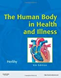 The Human Body in Health and Illness - Soft Cover Version, 4e