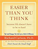 img - for By Richard Carlson Easier Than You Think ...because life doesn't have to be so hard: The Small Changes That Add Up to a (1ST) book / textbook / text book