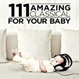 111 Amazing Classical: For your Baby