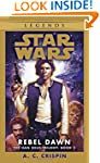 Rebel Dawn: Star Wars Legends (The Ha...