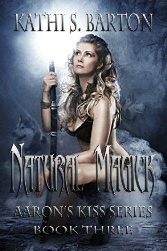 Natural Magick (Aaron's Kiss Series) by Kathi S. Barton