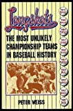 Longshots: The Most Unlikely Championship Teams in Baseball History (1558501606) by Weiss, Peter