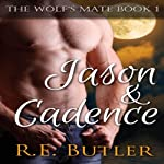 Jason & Cadence: The Wolf's Mate, Book 1 (       UNABRIDGED) by R.E. Butler Narrated by Dara Rosenberg